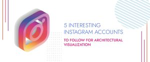 5 Interesting Instagram Accounts to Follow for Architectural Visualization