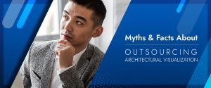 Top Myths & Facts about Outsourcing 3D Architectural Visualization